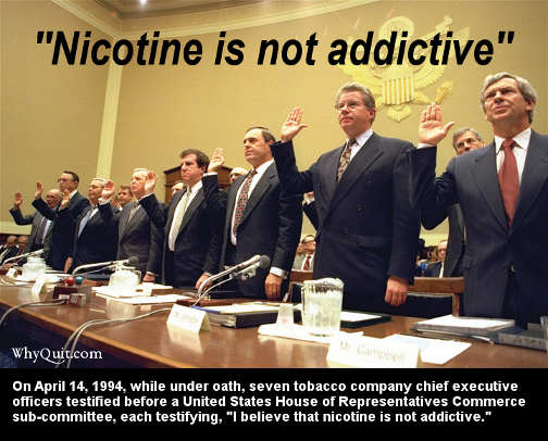 Tobacco executives knew they were lying when they swore that nicotine wasn't addictive.